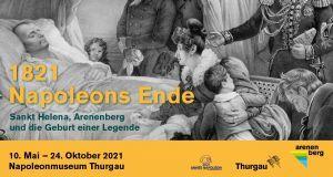 1821 - Napoleons Ende. Sankt Helena, Arenenberg und die Geburt einer Legende
