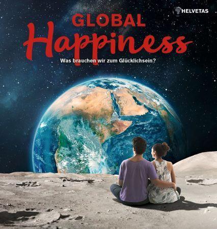 GLOBAL HAPPINESS: Was brauchen wir zum Glücklichsein?