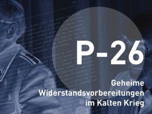 P-26 – Organiser la résistance en secret au temps de la guerre froide