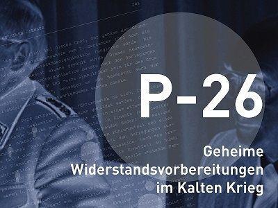 P-26 Geheime Widerstandsvorbereitungen im Kalten Krieg. VERLÄNGERT