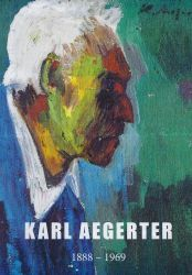 Kalr Aegerter (1888-1969) - Gestalter des Humanen