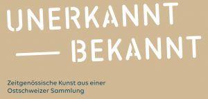 UNERKANNT – BEKANNT Zeitgenössische Kunst aus einer Ostschweizer Sammlung
